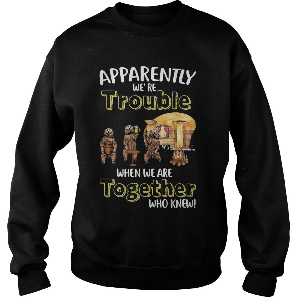 Bears Beer Apparently We're Trouble When We Are Together Who Knew Sweater