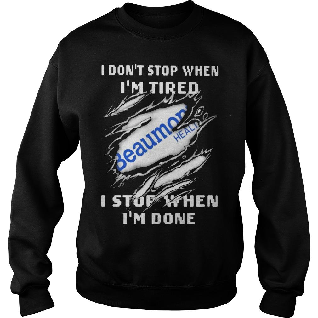 Beaumont Health I Don't Stop When I'm Tired I Stop When I'm Done Sweater