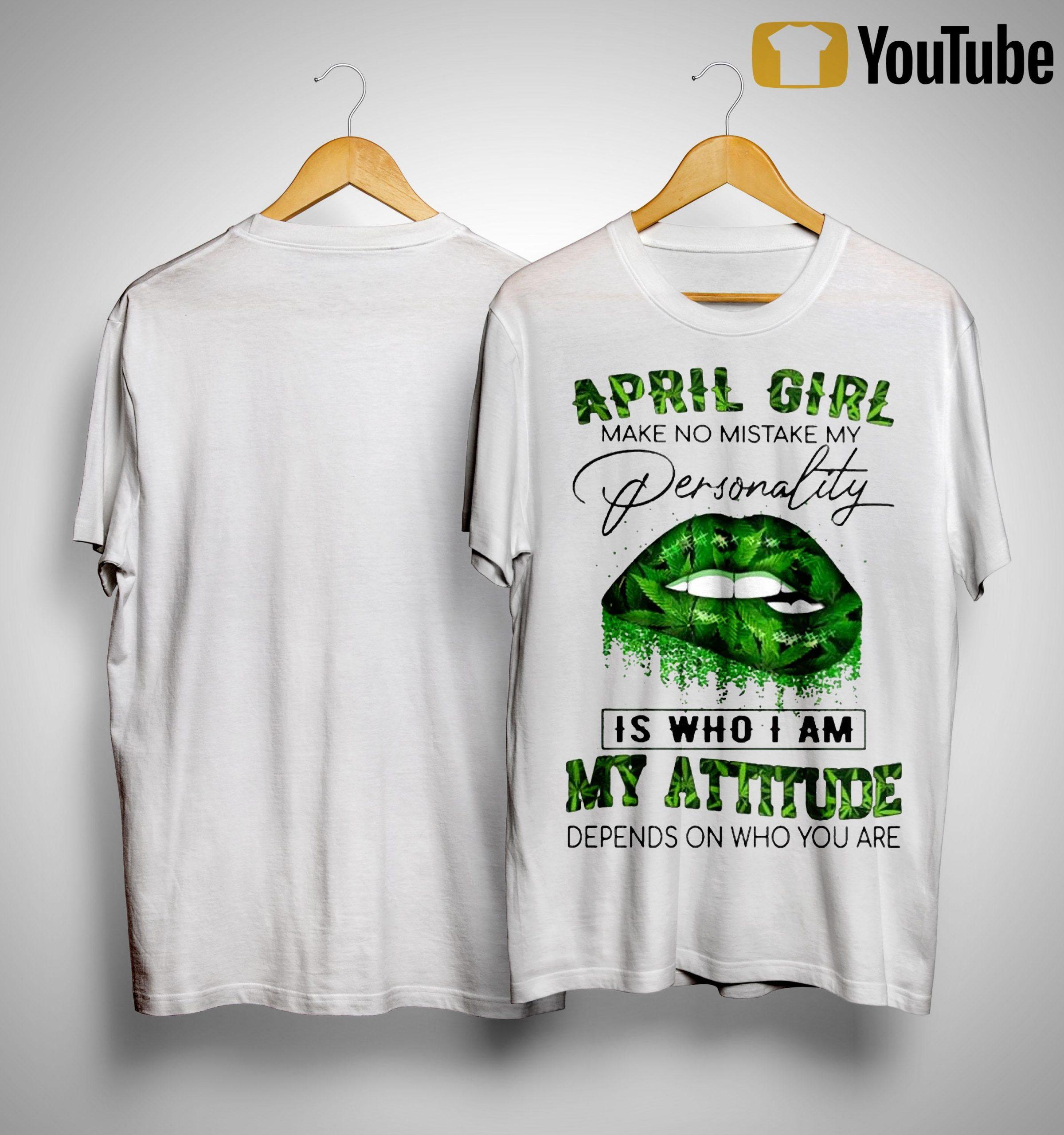Cannabis Lips August Girl Make No Mistake My Personality My Attitude Shirt