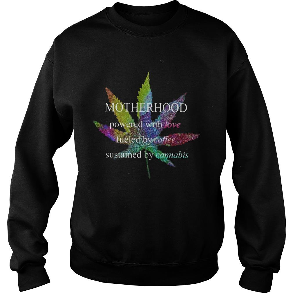 Cannabis Motherhood Powered With Love Fueled By Coffee Sweater