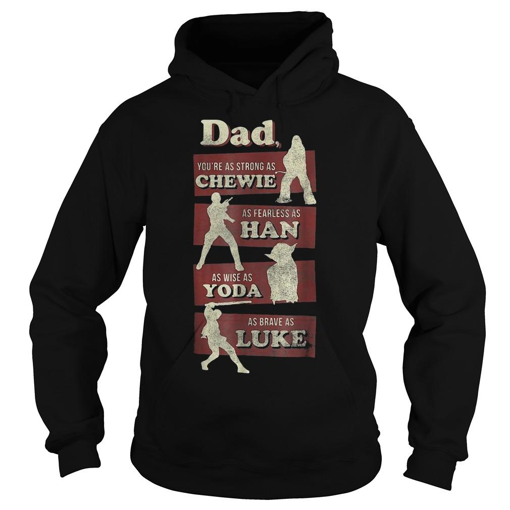 Dad You're As Strong As Chewie As Fearless As Han As Wise As Yoda Hoodie