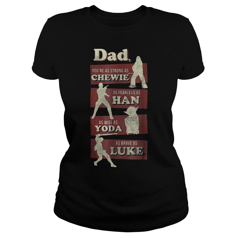 Dad You're As Strong As Chewie As Fearless As Han As Wise As Yoda Longsleeve