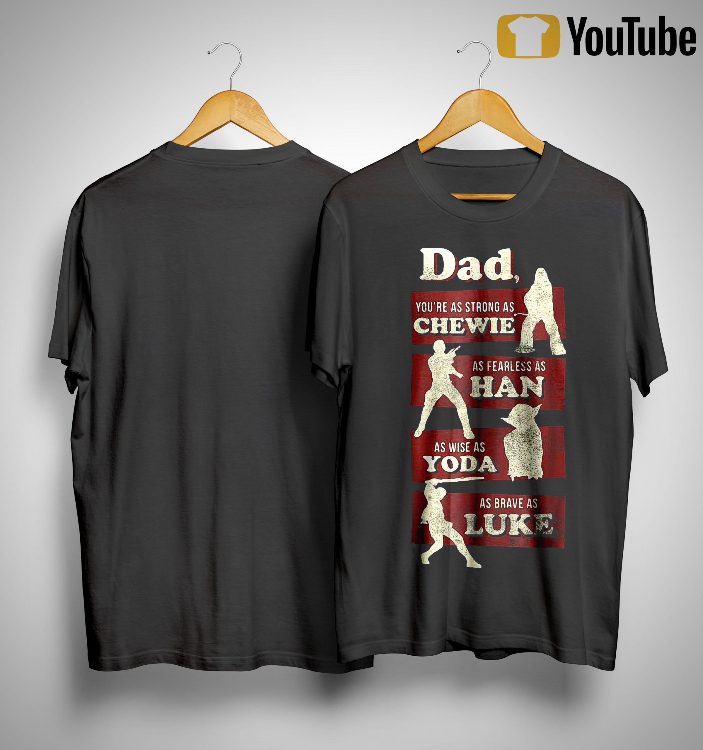 Dad You're As Strong As Chewie As Fearless As Han As Wise As Yoda Shirt