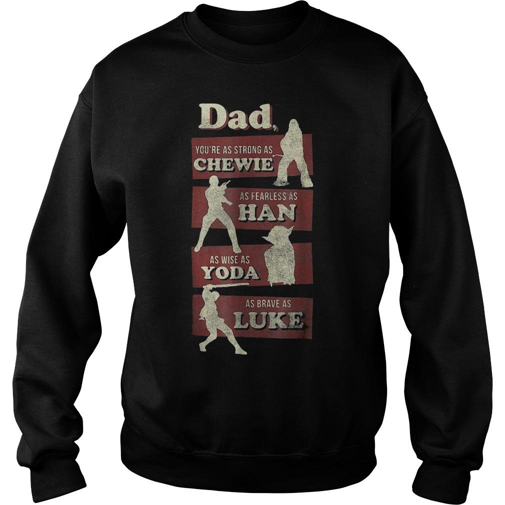Dad You're As Strong As Chewie As Fearless As Han As Wise As Yoda Sweater