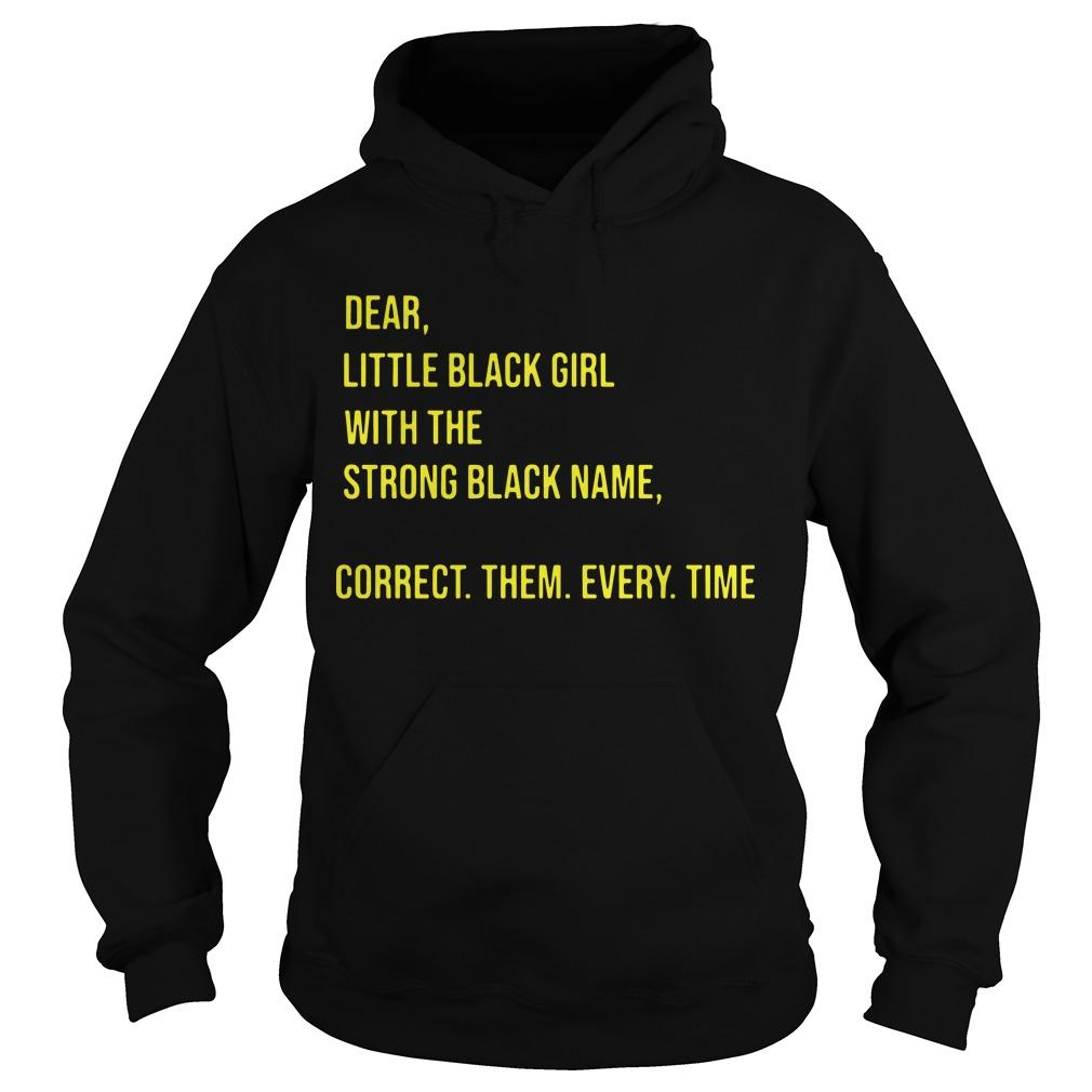 Dear Little Black Girl With The Strong Black Name Correct Them Every Time Hoodie
