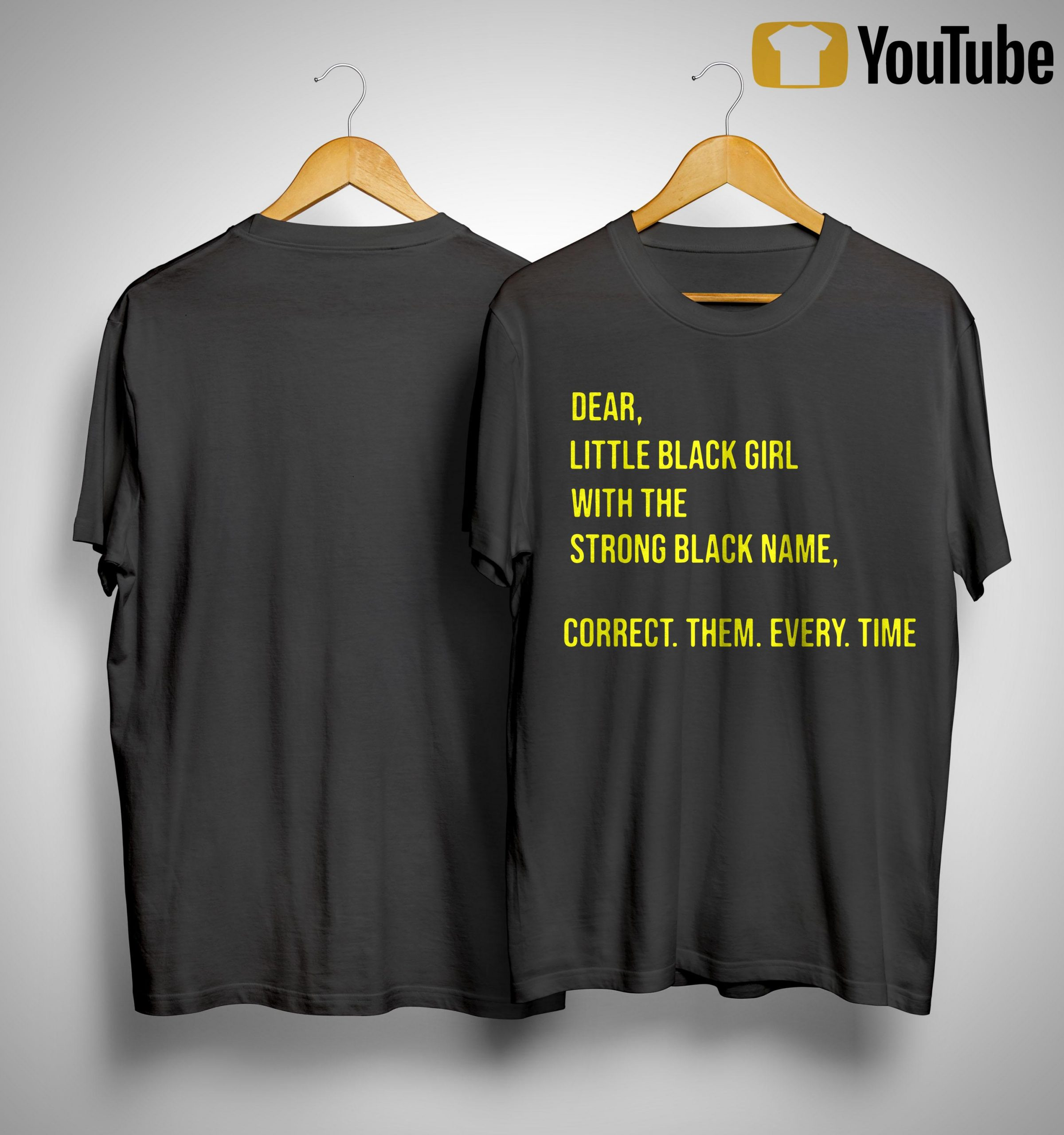 Dear Little Black Girl With The Strong Black Name Correct Them Every Time Shirt