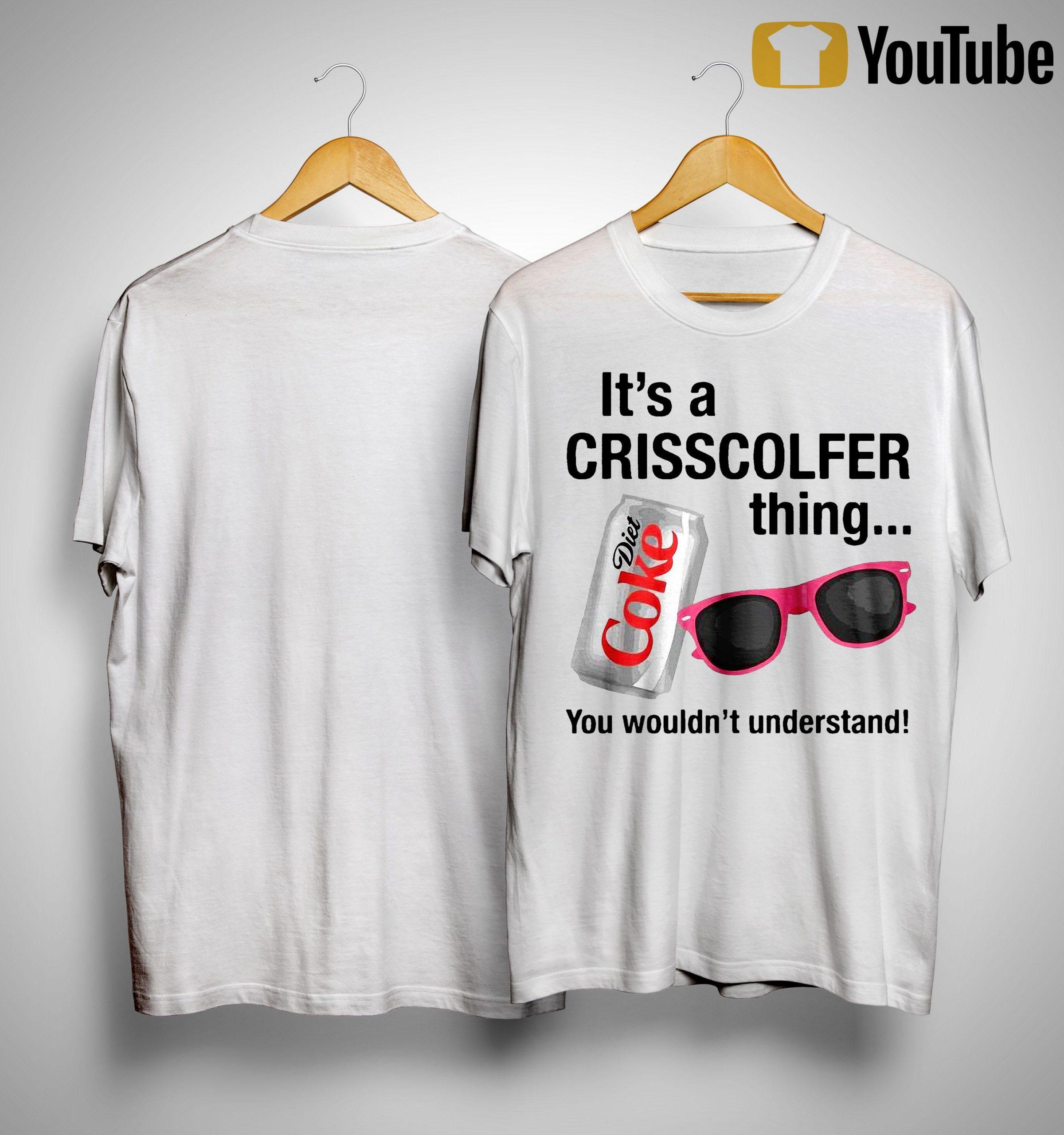 Diet Coke It's A Crisscolfer Thing You Wouldn't Understand Shirt