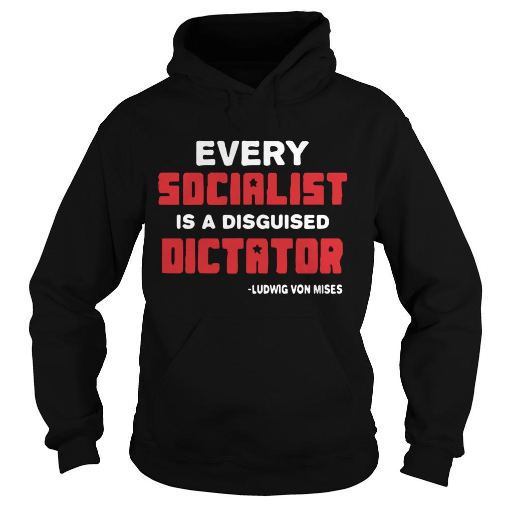 Every Socialist Is A Disguised Dictator Ludwig Von Mises Hoodie
