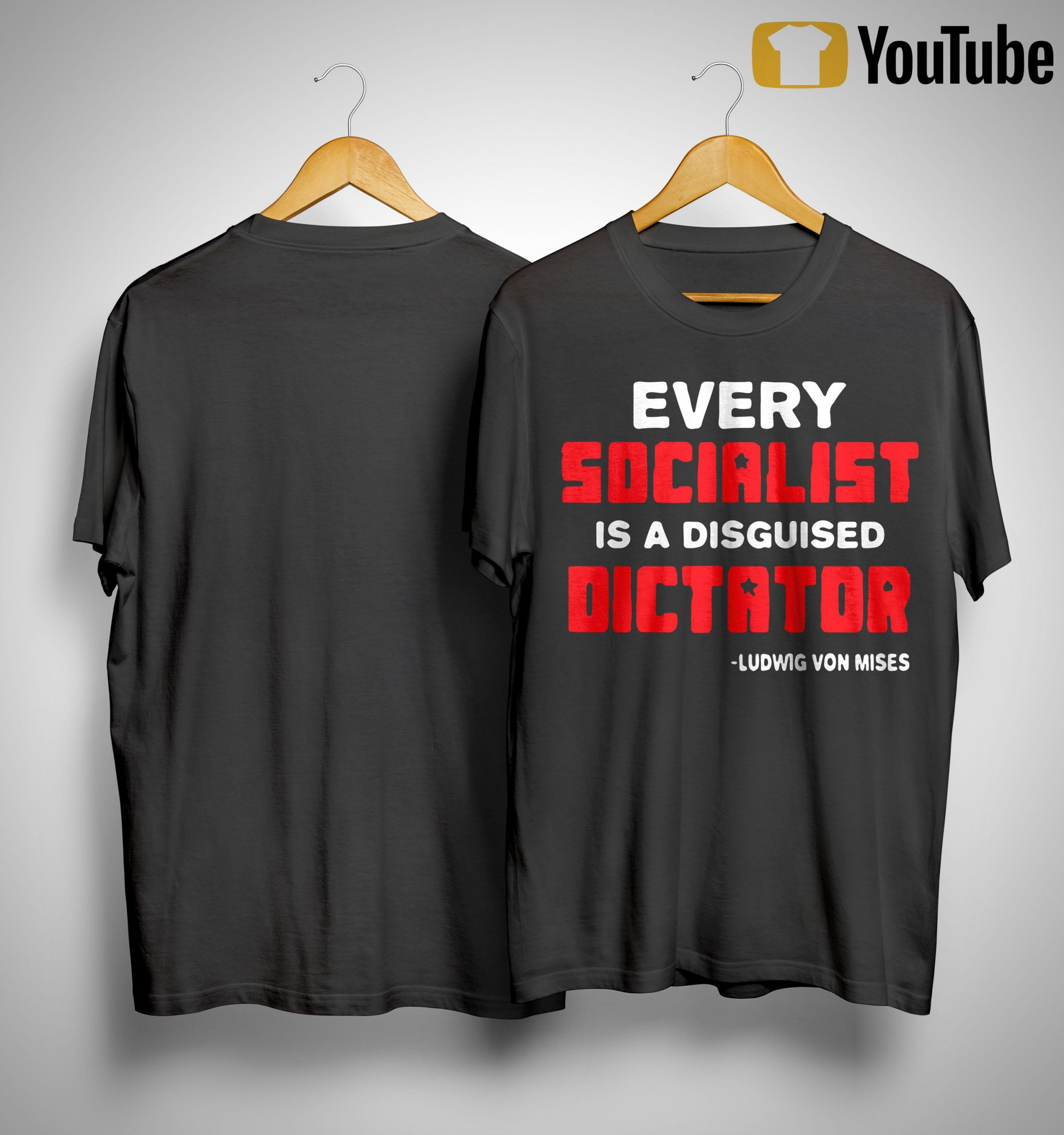 Every Socialist Is A Disguised Dictator Ludwig Von Mises Shirt