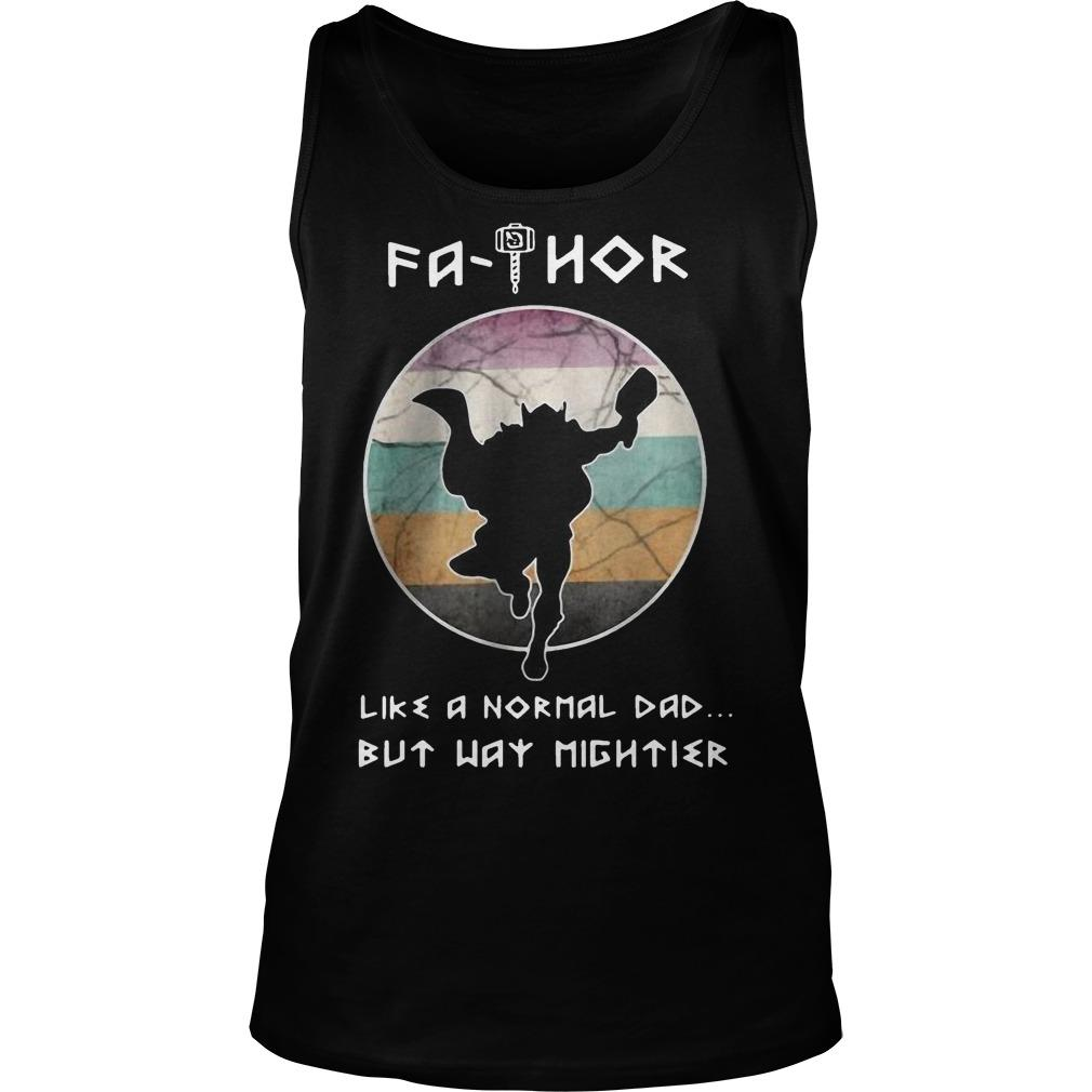 Fathor Like A Normal Dad But Way Mightier Tank Top