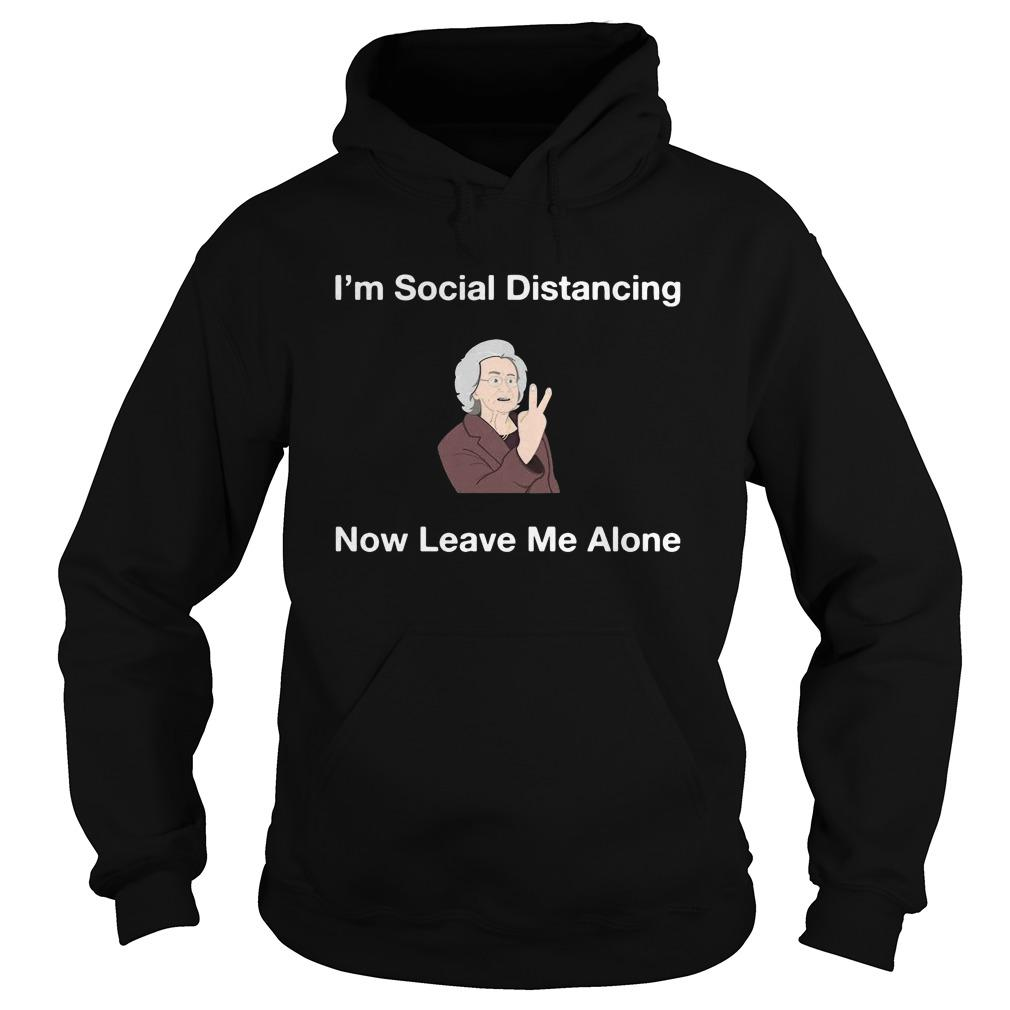 I'm Social Distancing Now Leave Me Alone Hoodie