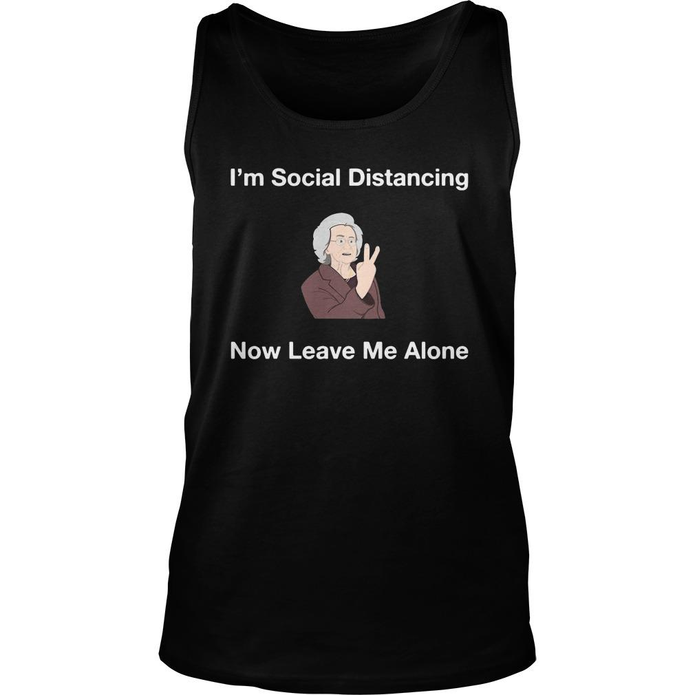 I'm Social Distancing Now Leave Me Alone Tank Top