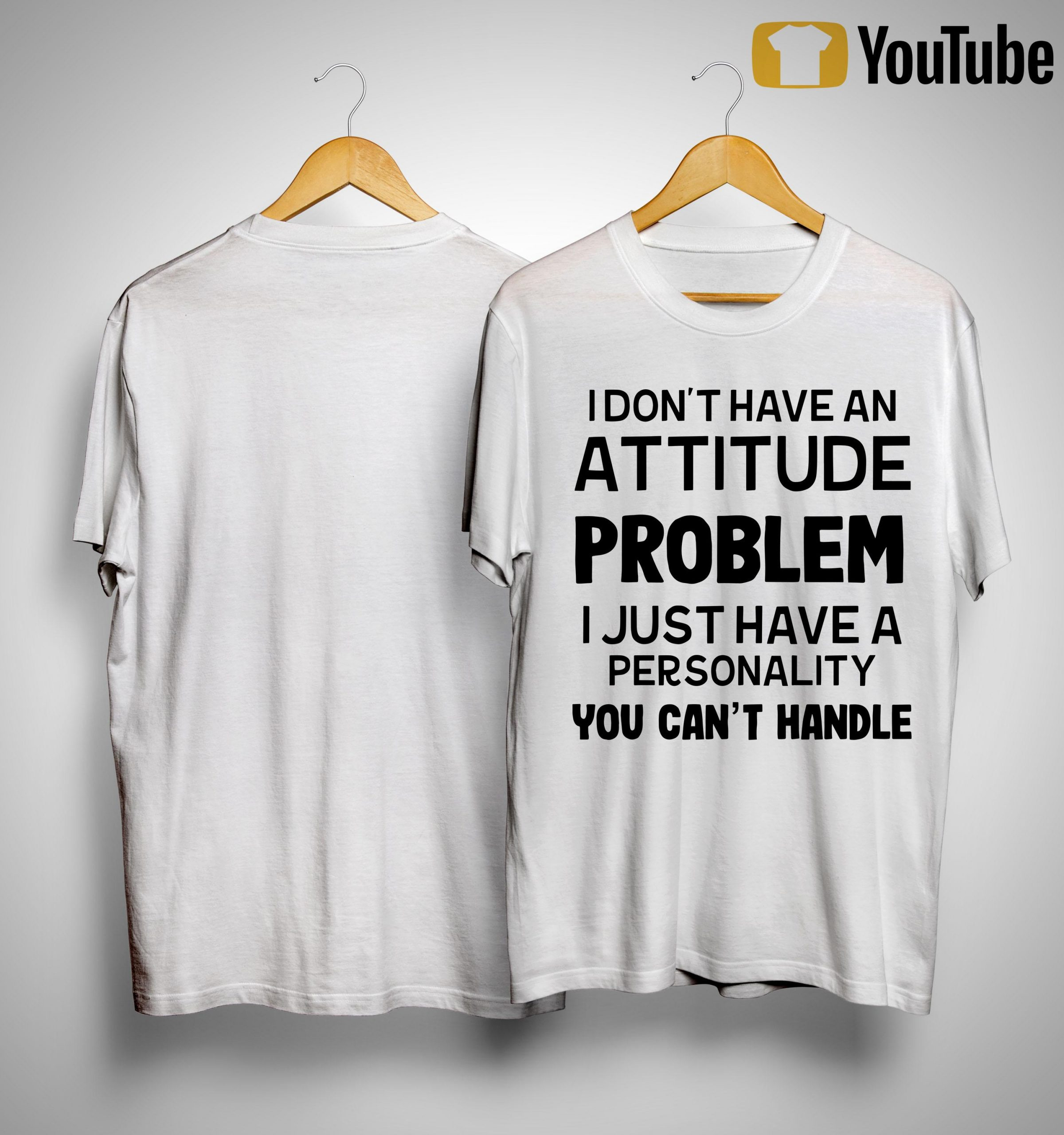 I Don't Have An Attitude Problem I Just Have A Personality You Can't Handle Shirt