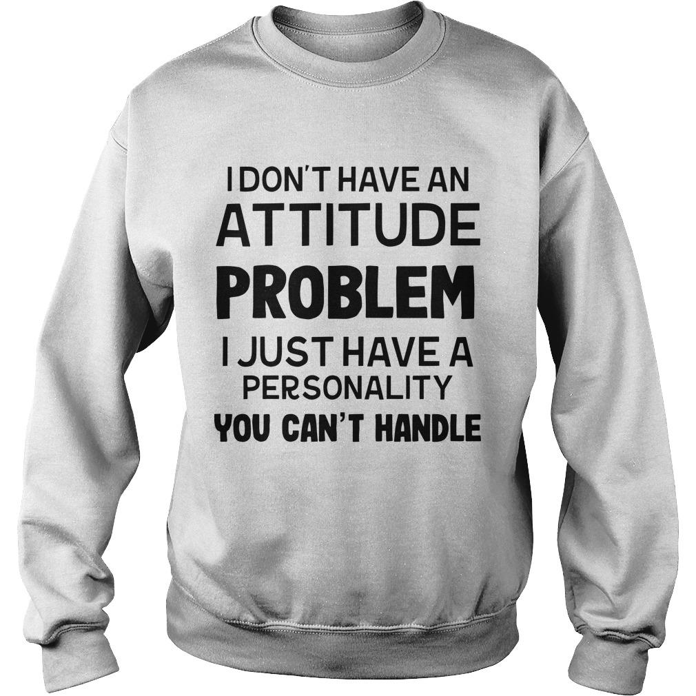 I Don't Have An Attitude Problem I Just Have A Personality You Can't Handle Sweater