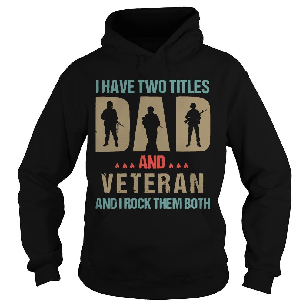I Have Two Titles Dad And Veteran And I Rock Them Both Hoodie