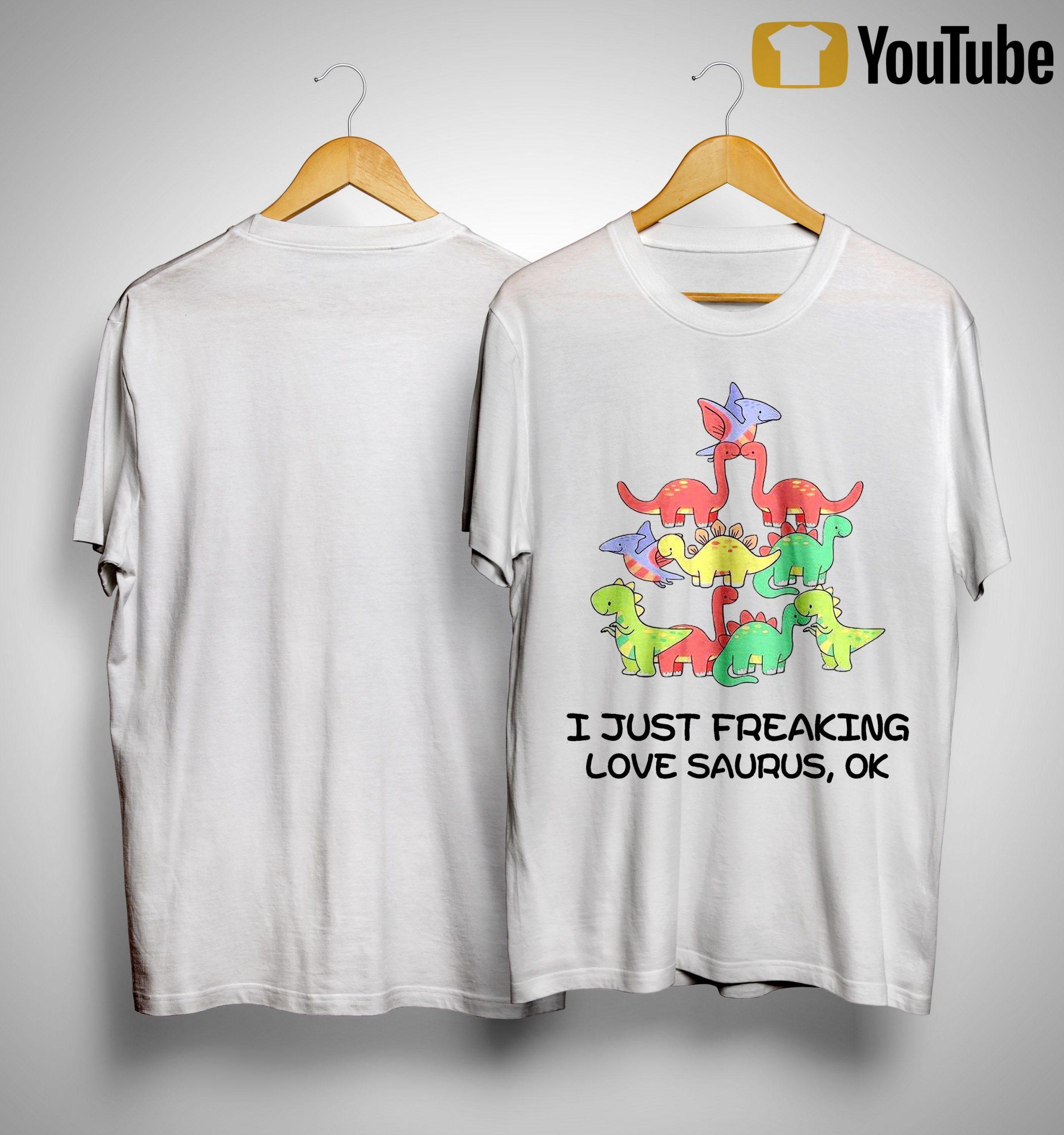 I Just Freaking Love Saurus Ok Shirt