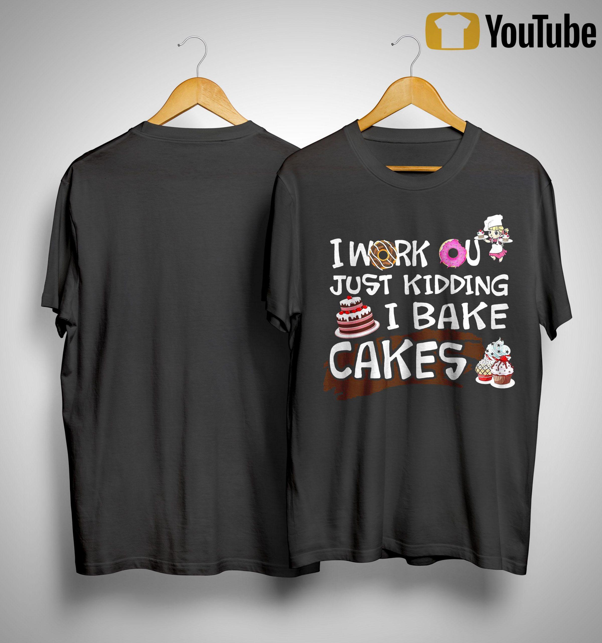 I Work Out Just Kidding I Bake Cakes Shirt