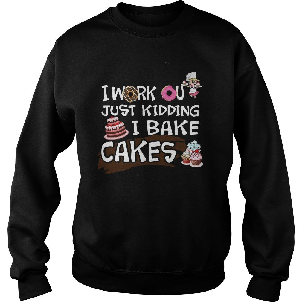 I Work Out Just Kidding I Bake Cakes Sweater