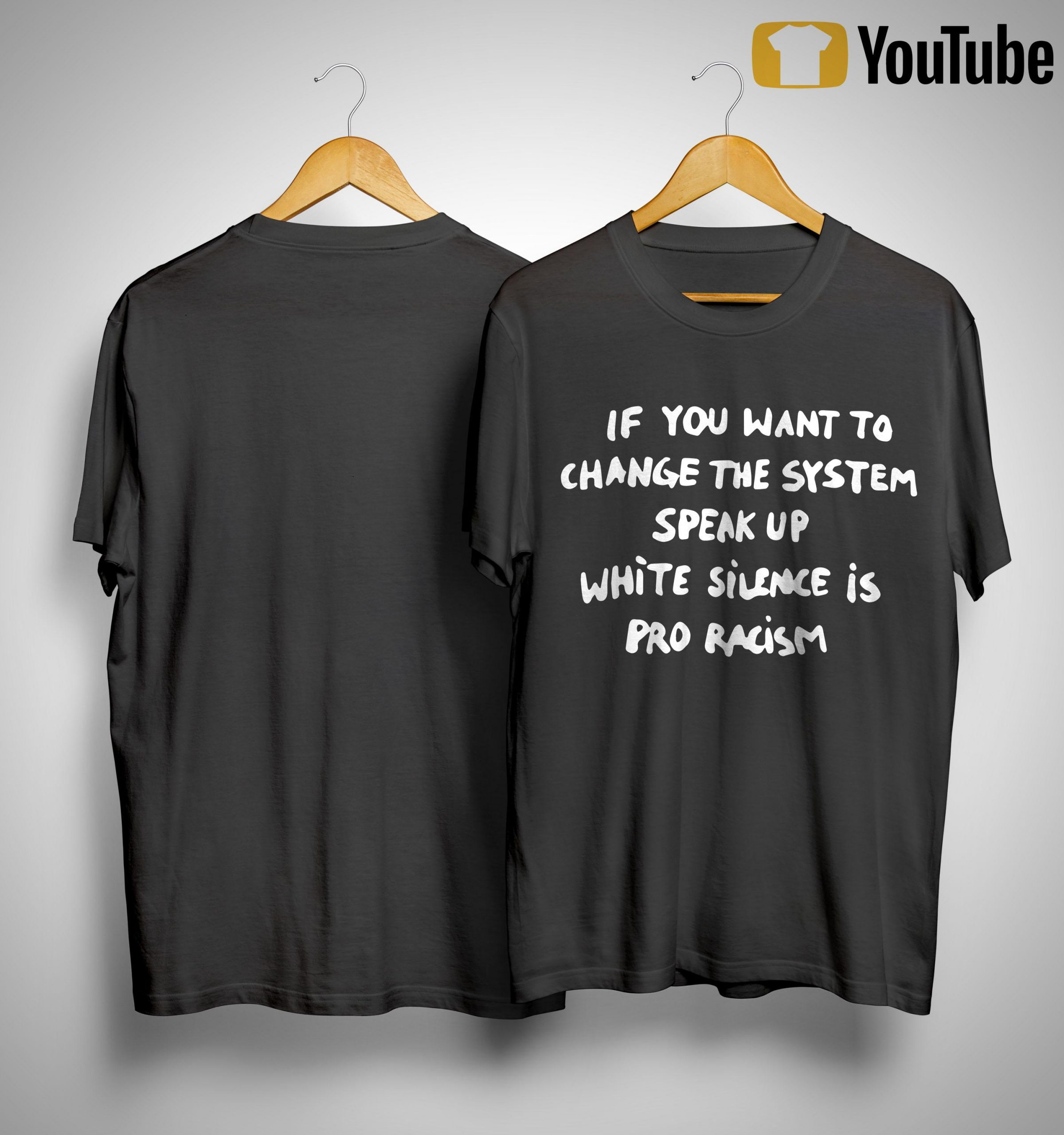 If You Want To Change The System Speak Up White Silence Is Pro Racism Shirt