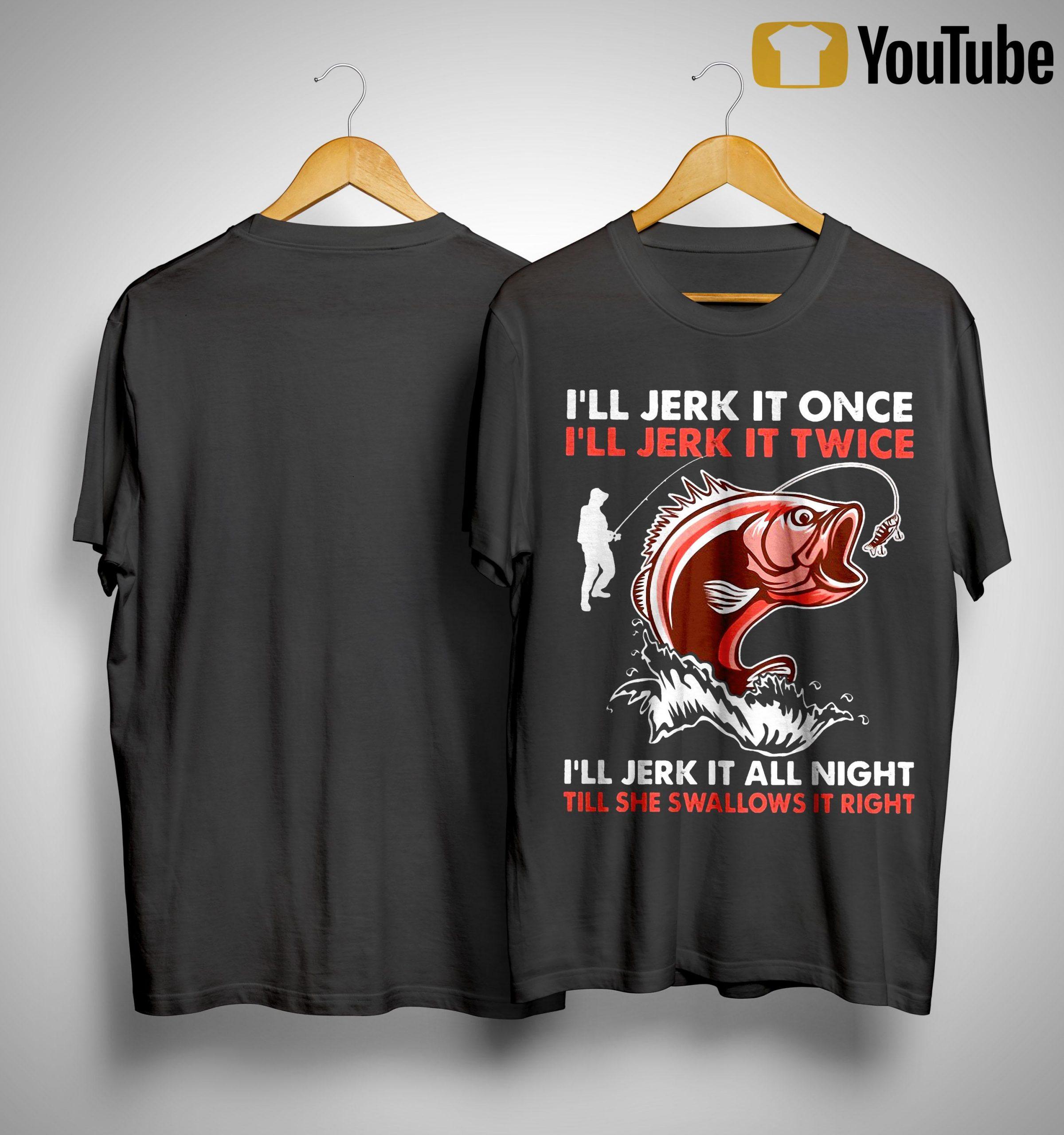 I'll Jerk It Once I'll Jerk It Twice I'll Jerk It All Night Shirt