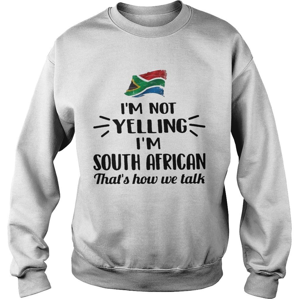 I'm Not Yelling I'm South African That's How We Talk Sweater