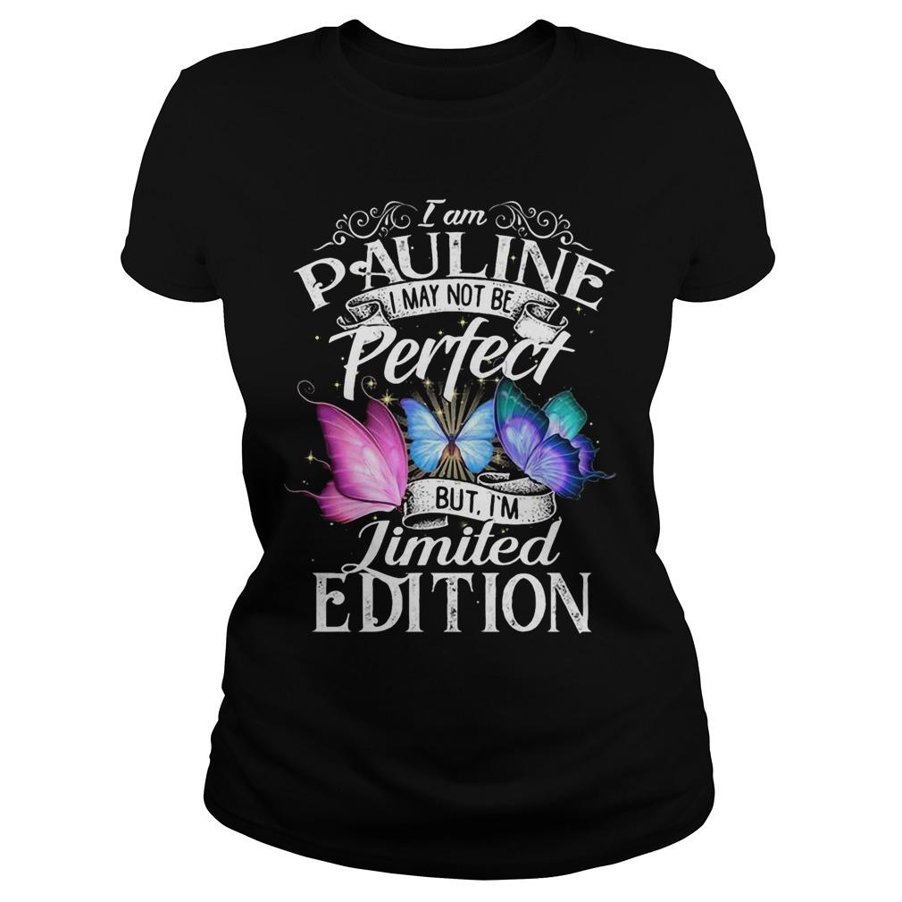 I'm Pauline I May Not Be Perfect But I'm Limited Edition Longsleeve