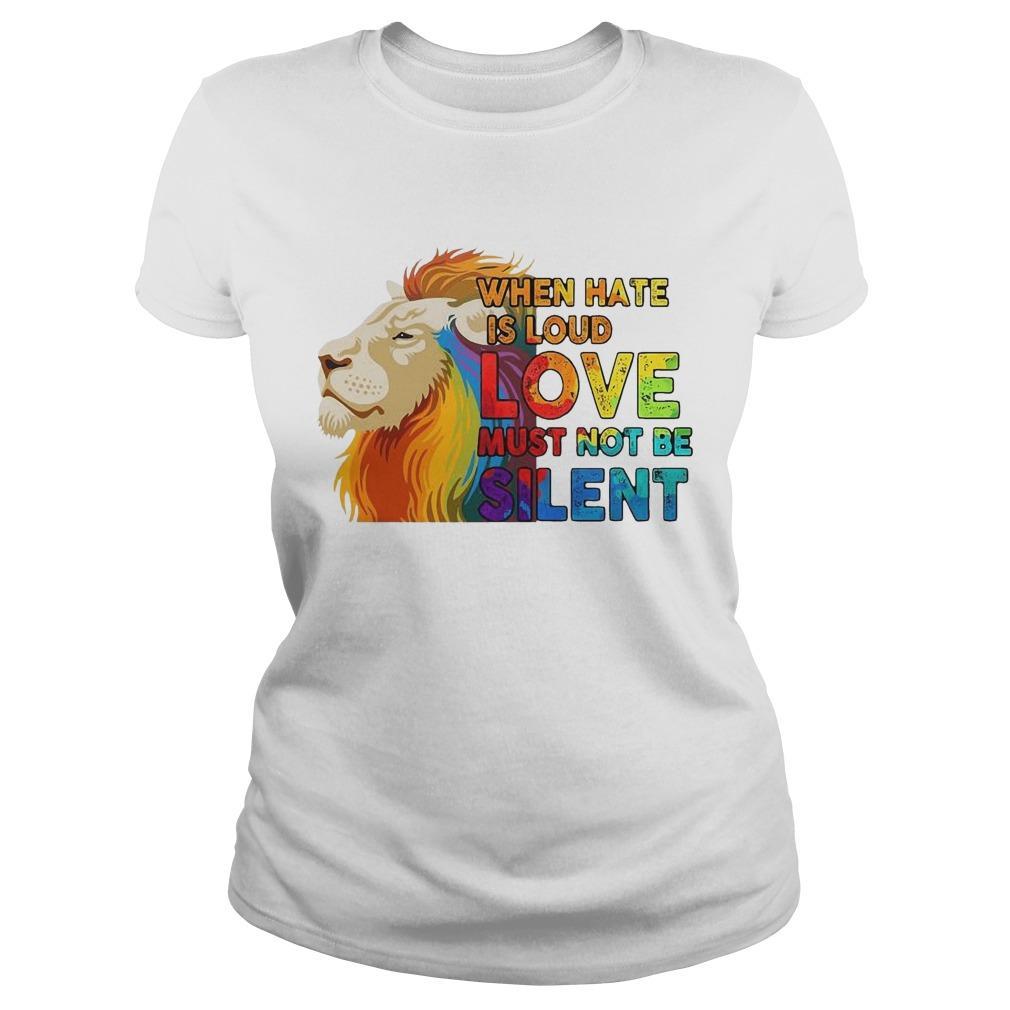 Lgbt Lion When Hate Is Loud Love Must Not Be Silent Longsleeve
