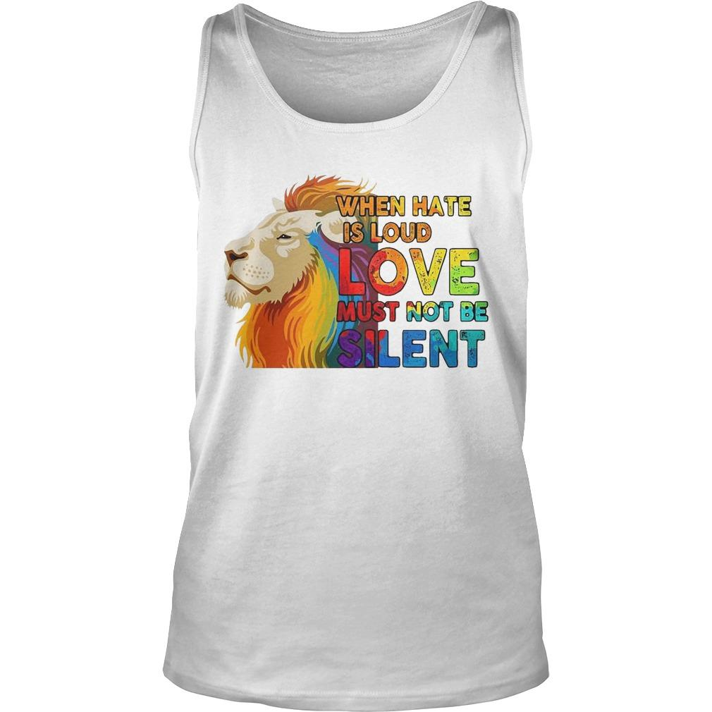 Lgbt Lion When Hate Is Loud Love Must Not Be Silent Tank Top
