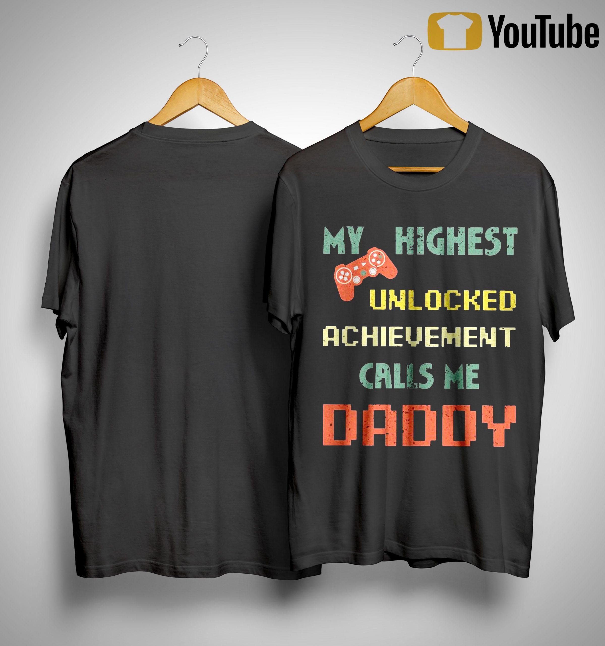 My Highest Unlocked Achievement Calls Me Daddy Shirt
