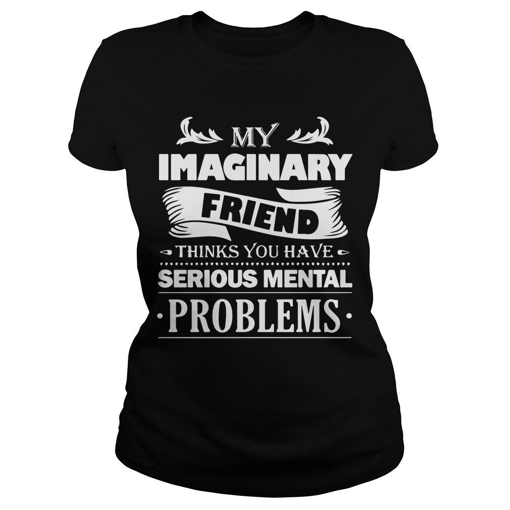 My Imaginary Friend Thinks You Have Serious Mental Problem Longsleeve