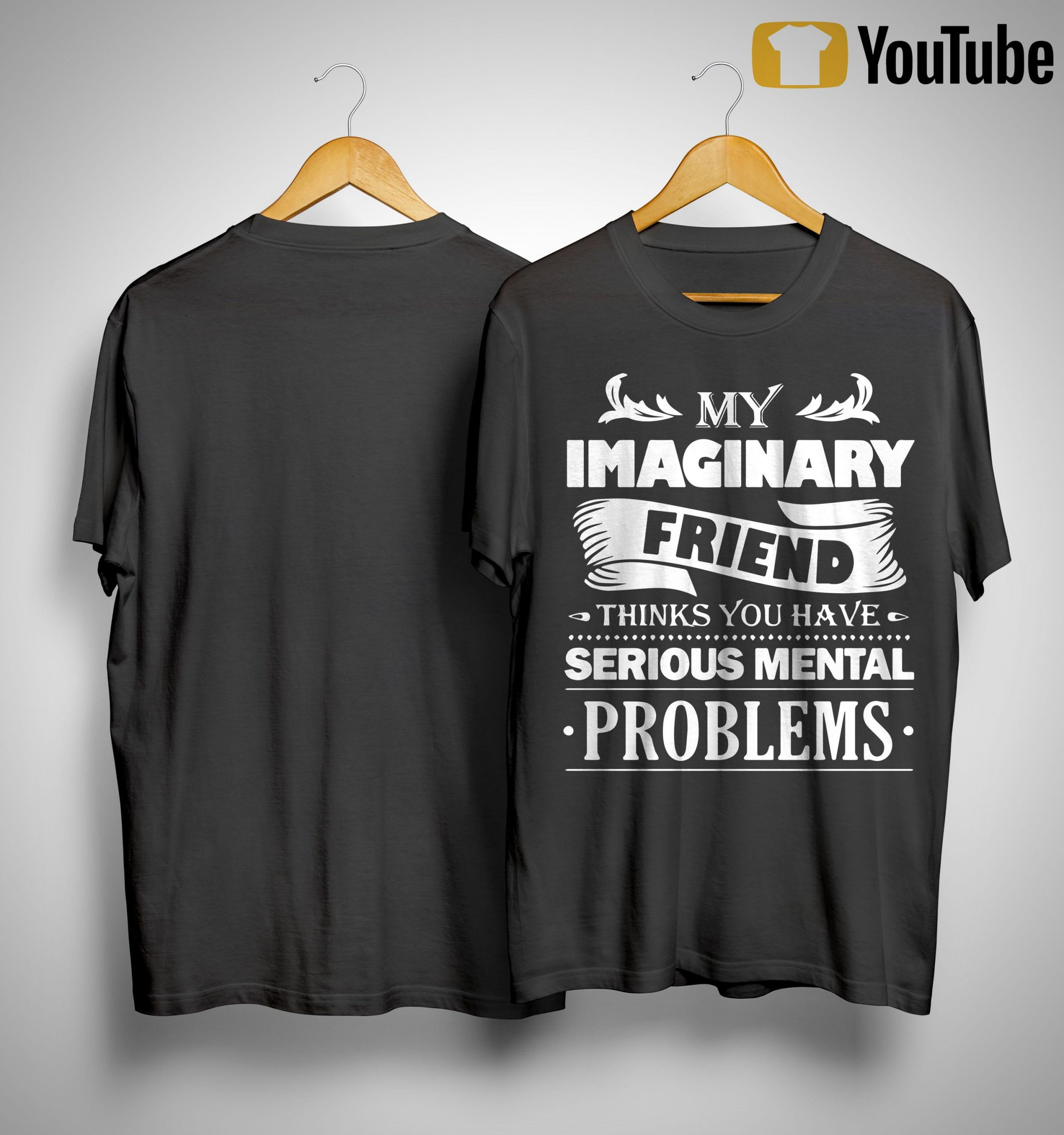 My Imaginary Friend Thinks You Have Serious Mental Problem Shirt