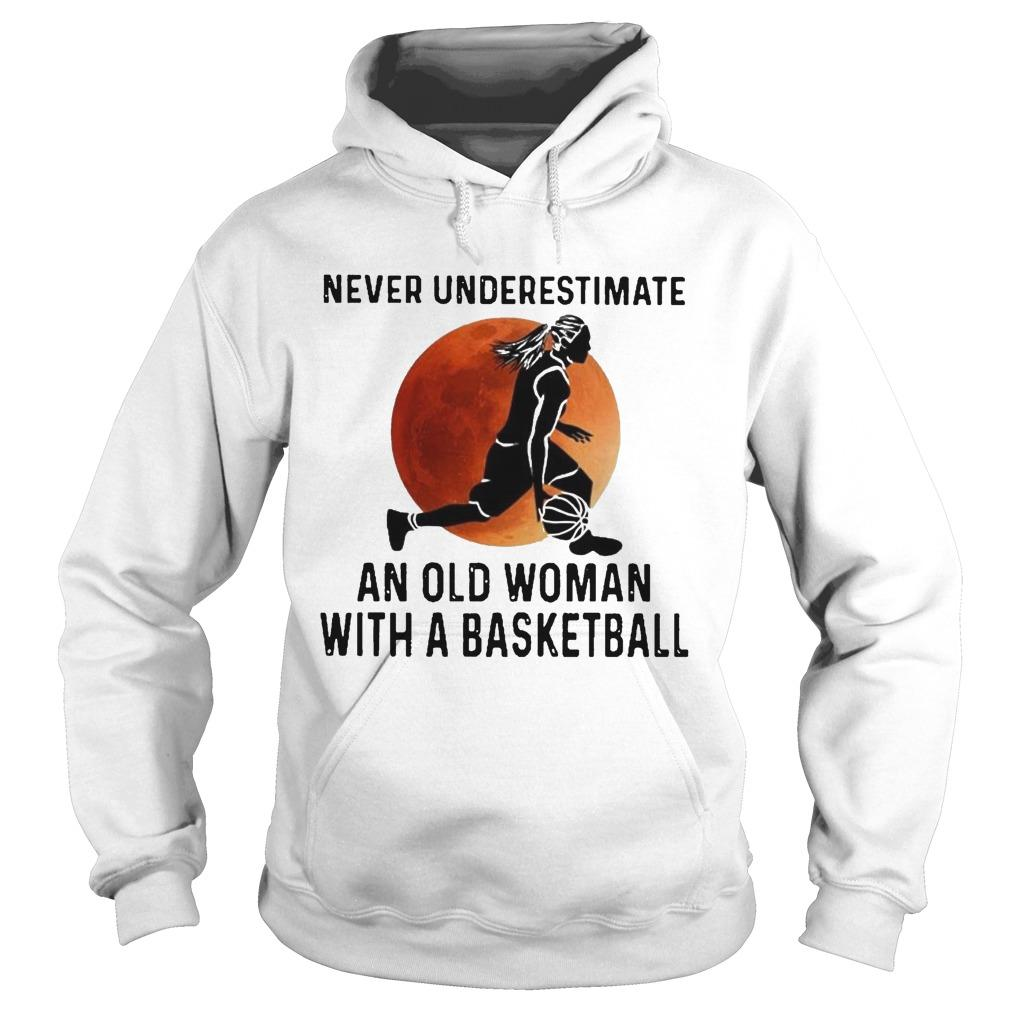 Never Underestimate An Old Woman With A Basketball Hoodie