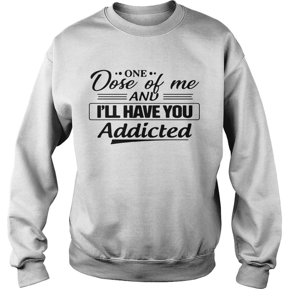 One Dose Of Me And I'll Have You Addicted Sweater