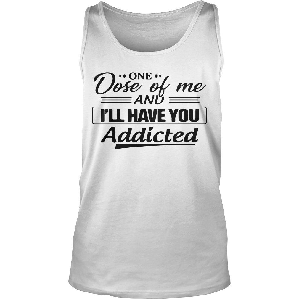 One Dose Of Me And I'll Have You Addicted Tank Top