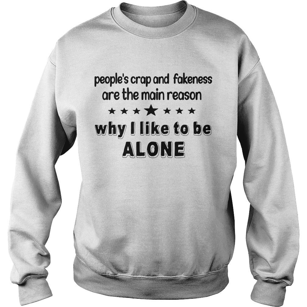 People's Crap And Fakeness Are The Main Reason Why I Like To Be Alone Sweater