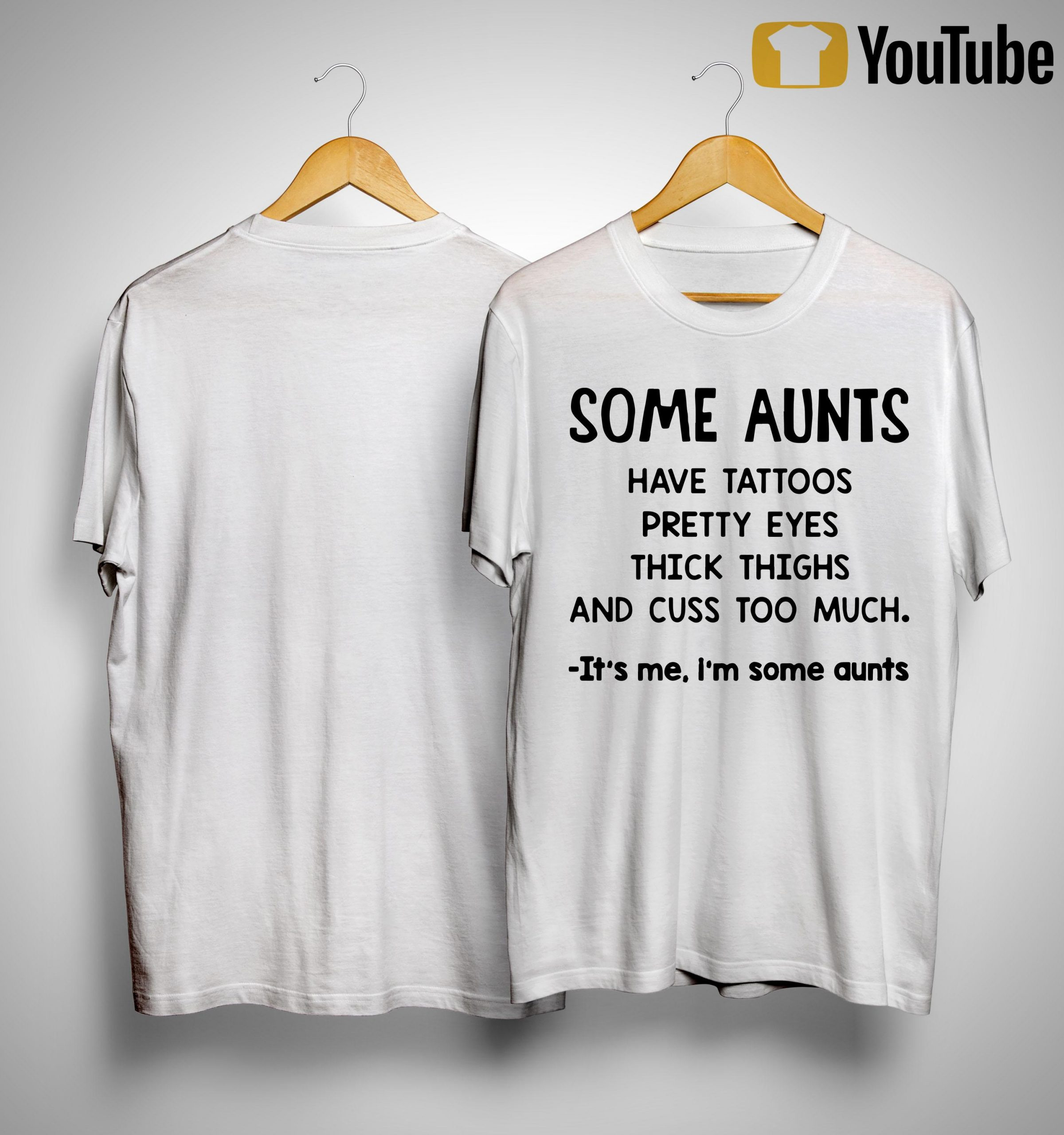 Some Aunts Have Tattoos Pretty Eyes Thick Thighs It's Me Shirt