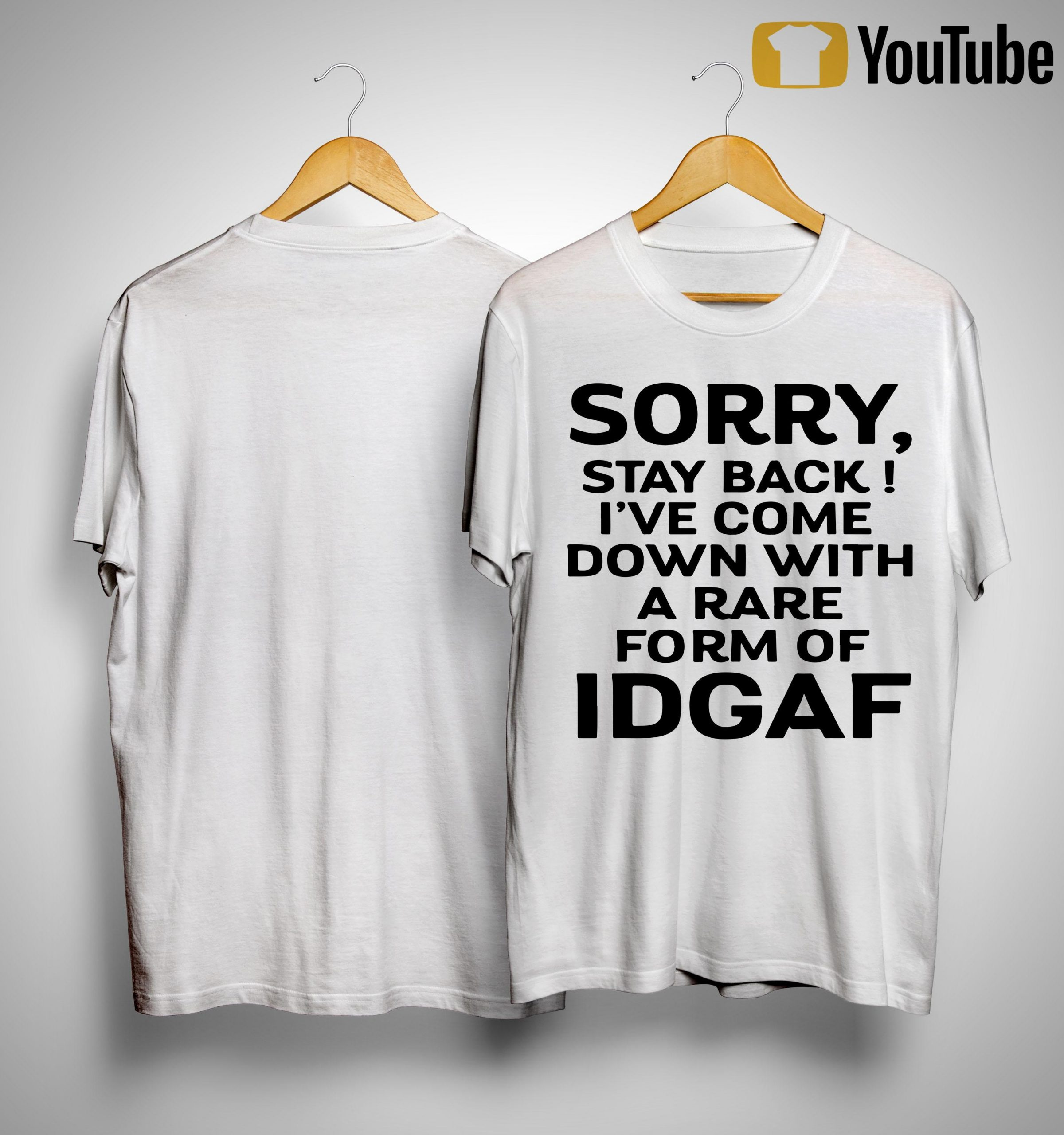 Sorry Stay Back I've Come Down With A Rare Form Of Idgaf Shirt