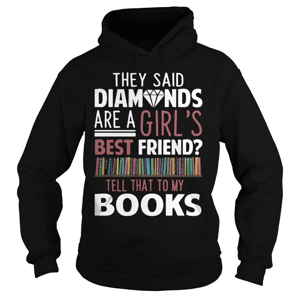 They Said Diamonds Are A Girl's Best Friend Tell That To My Books Hoodie