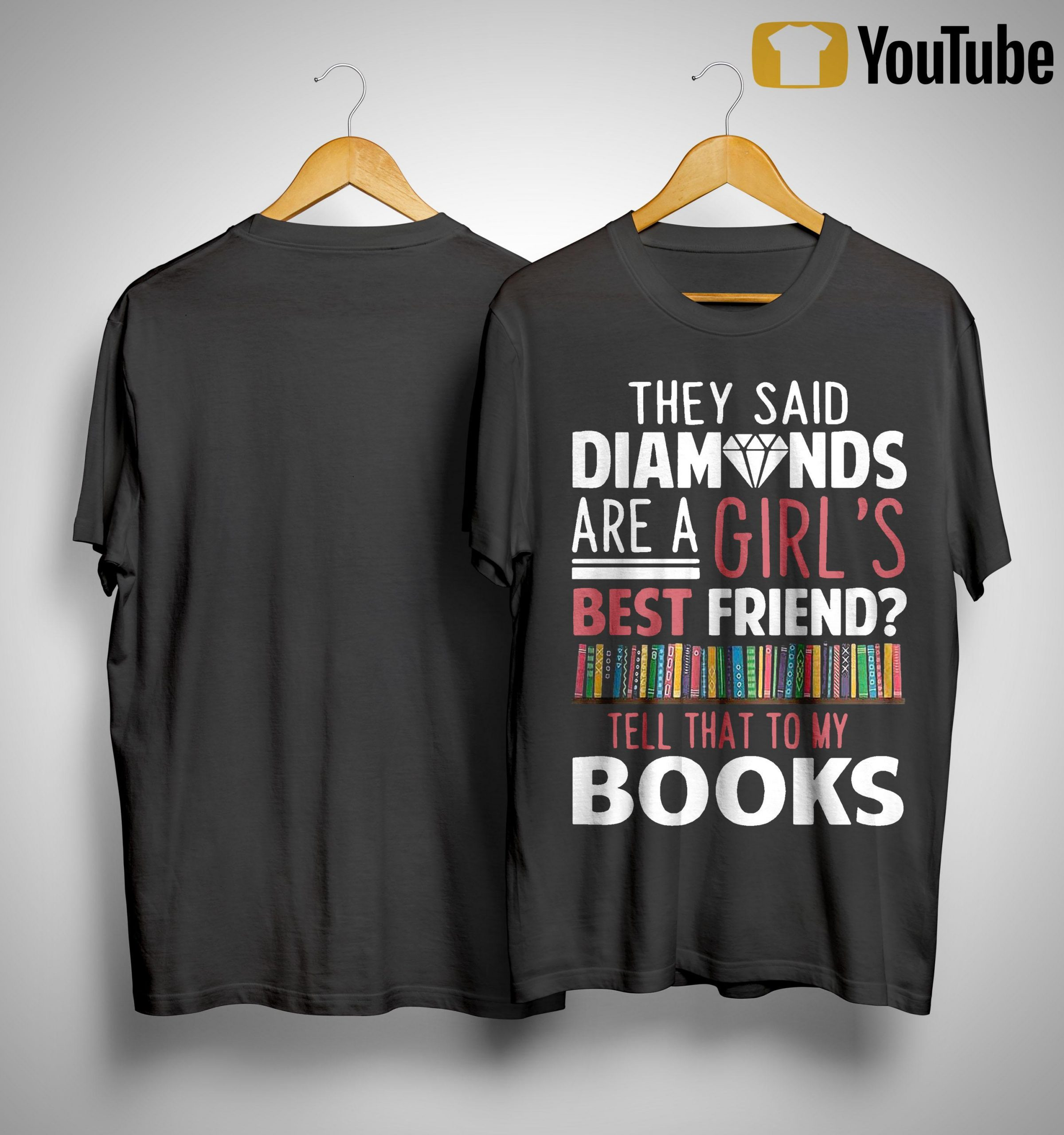 They Said Diamonds Are A Girl's Best Friend Tell That To My Books Shirt