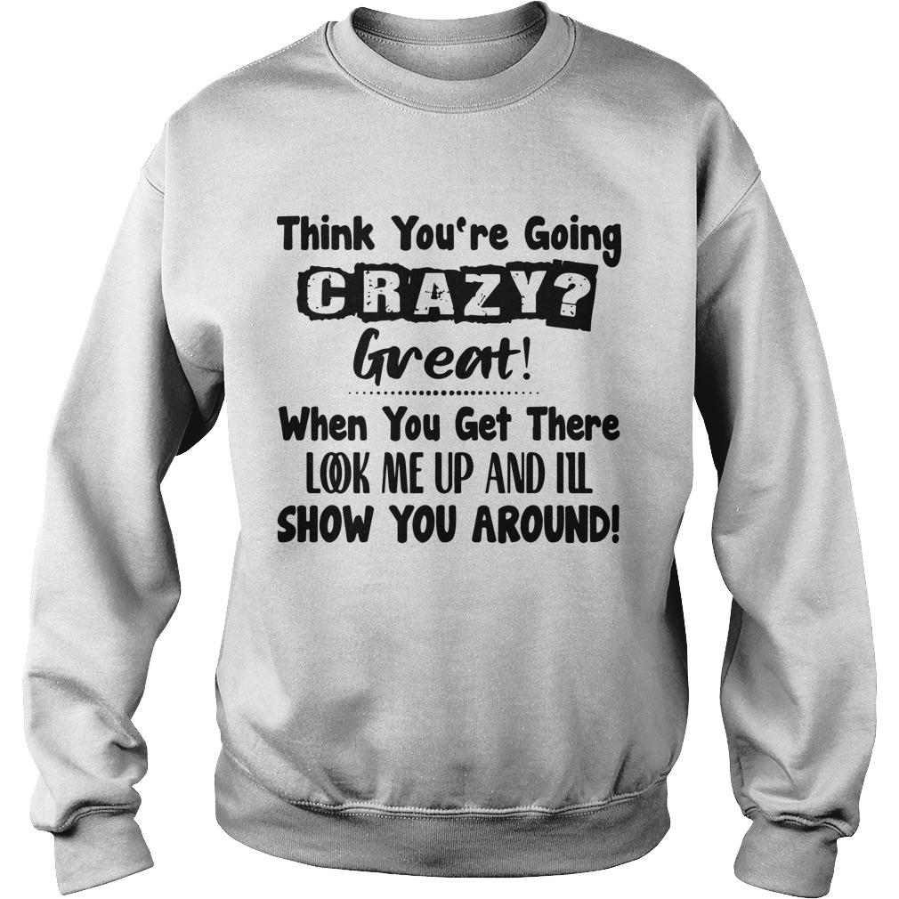 Think You're Going Crazy Great When You Get There Look Me Up Sweater