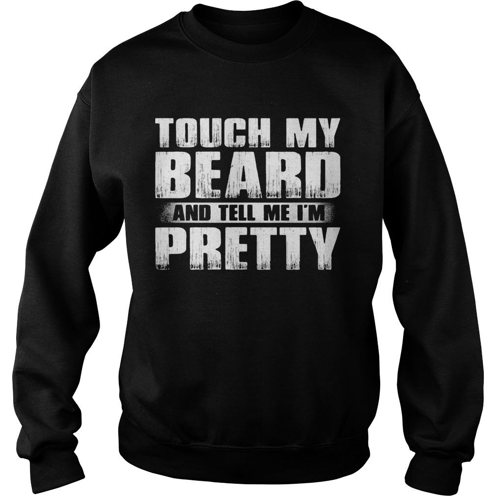 Touch My Beard And Tell Me I'm Pretty Sweater