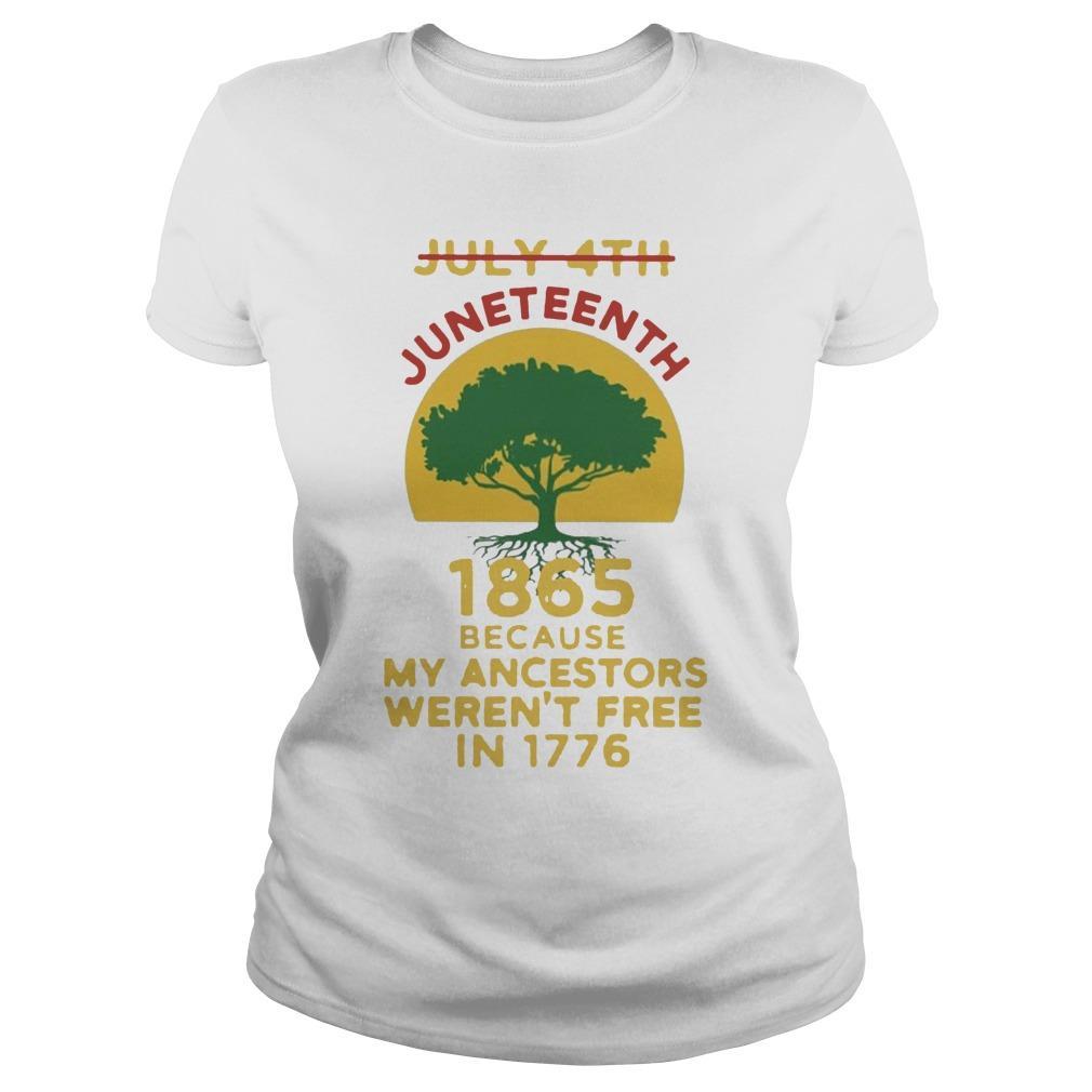 Tree July 4th 1865 Because My Ancestors Weren't Free In 1776 Juneteenth T Longsleeve