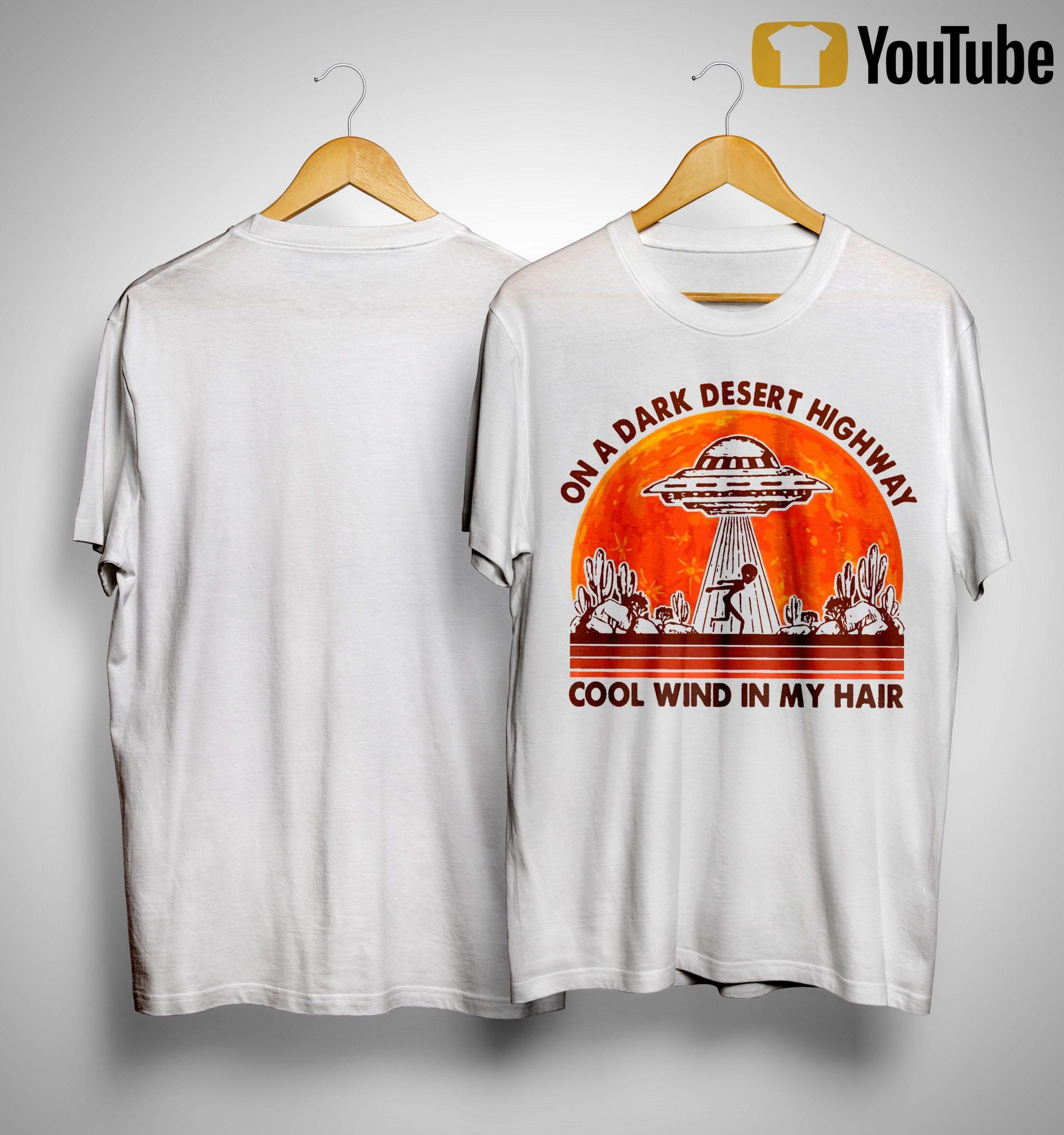 Ufo On A Dark Desert Highway Cool Wind In My Hair Shirt
