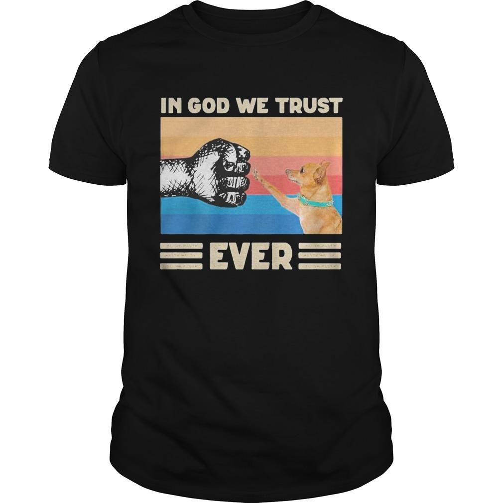 Vintage Chihuahua In God We Trust Ever Shirt