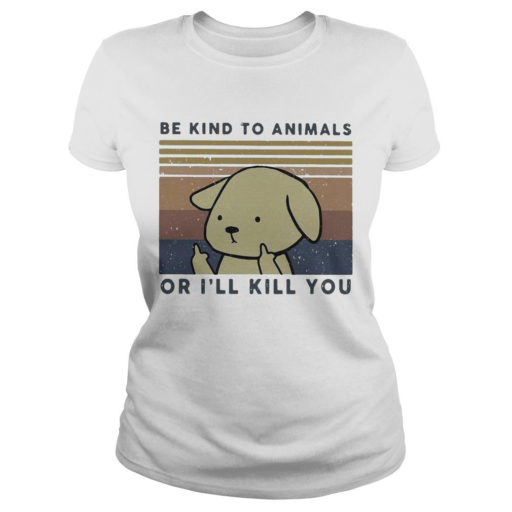 Vintage Dog Be Kind To Animals Or I'll Kill You Longsleeve