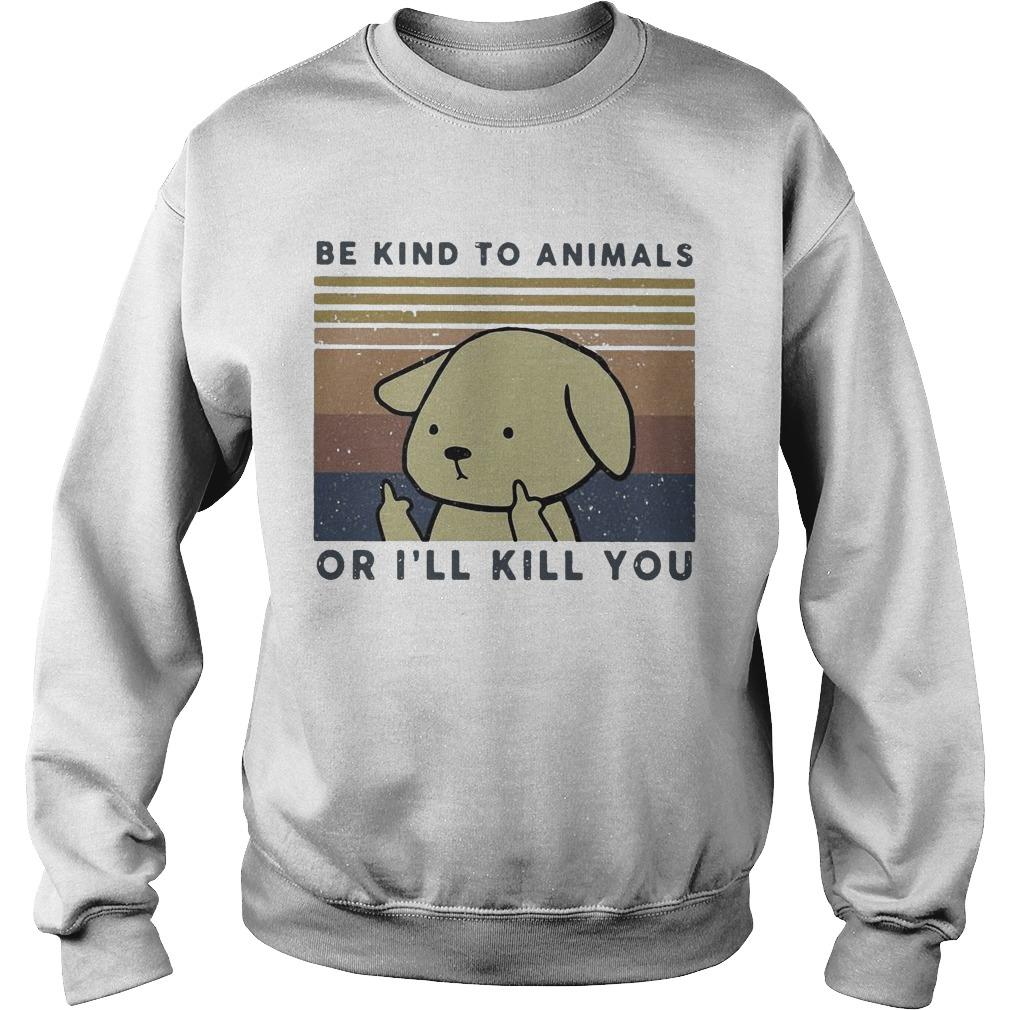Vintage Dog Be Kind To Animals Or I'll Kill You Sweater