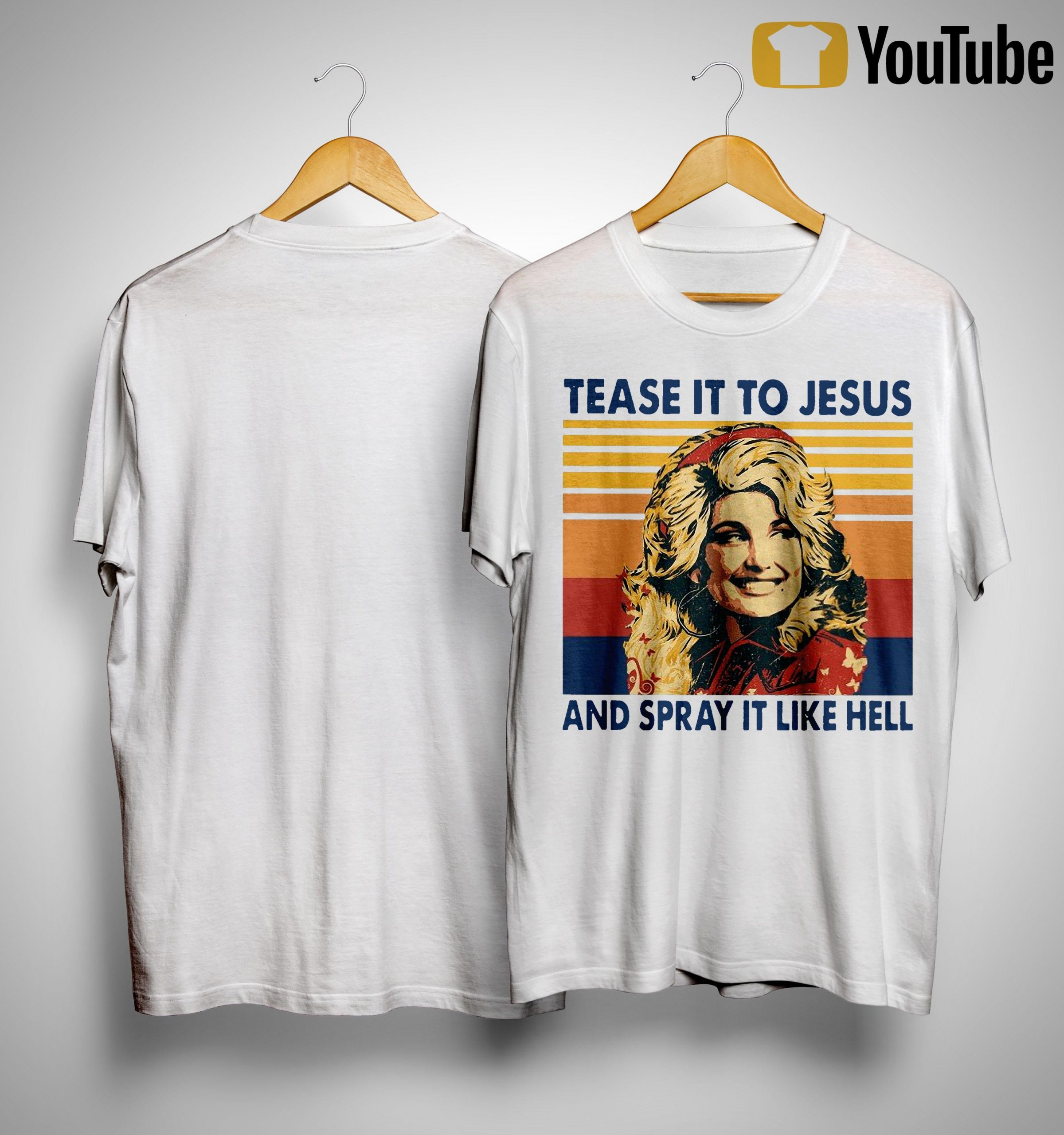 Vintage Dolly Parton Tease It To Jesus And Spray It Like Hell Shirt