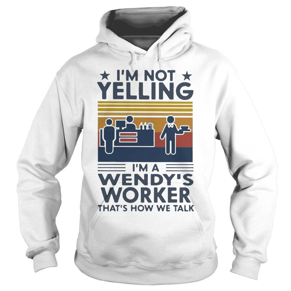 Vintage I'm Not Yelling I'm A Wendy's Worker That's How We Talk Hoodie