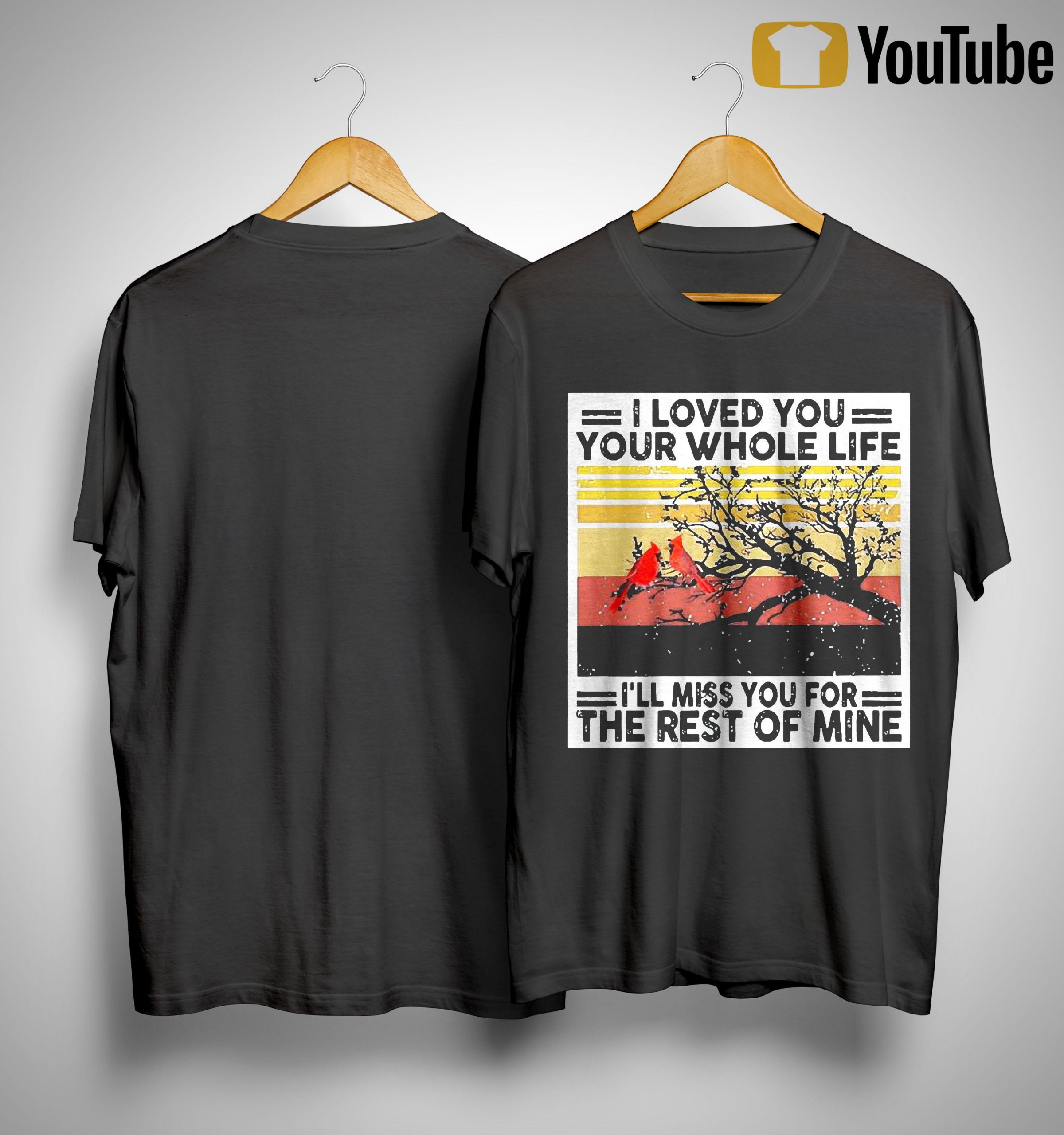 Vintage I Loved You Your Whole Life I'll Miss You For The Rest Of Mine Shirt