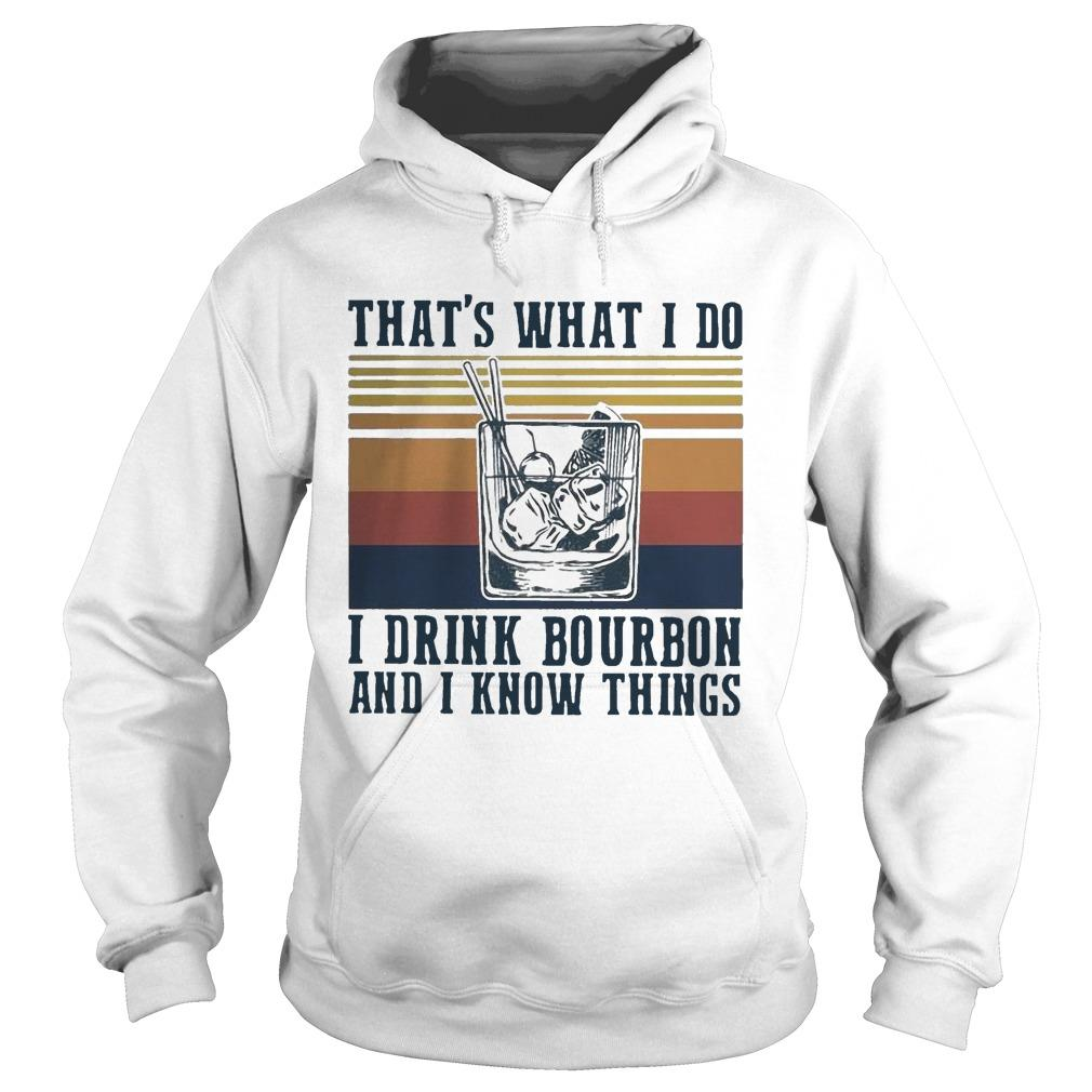 Vintage That's What I Do I Drink Bourbon And I Know Things Hoodie